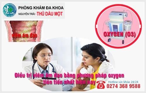 Điều trị viêm âm đạo bằng phương pháp oxygen tiên tiến nhất hiện nay