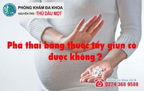 Phá thai bằng thuốc tẩy giun có được không?